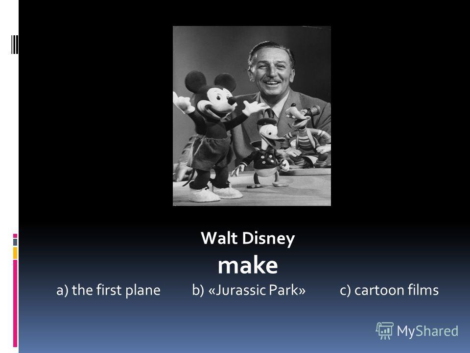 Walt Disney make a) the first plane b) «Jurassic Park» c) cartoon films