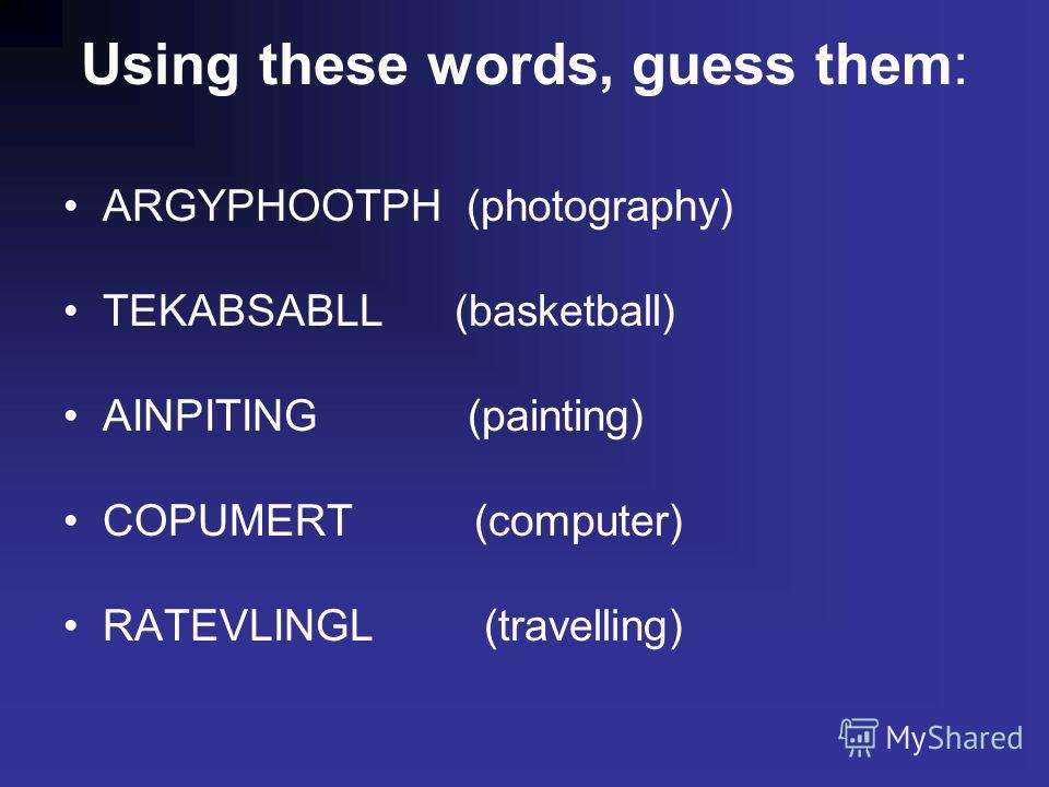Using these words, guess them: ARGYPHOOTPH TEKABSABLL AINPITING COPUMERT RATEVLINGL