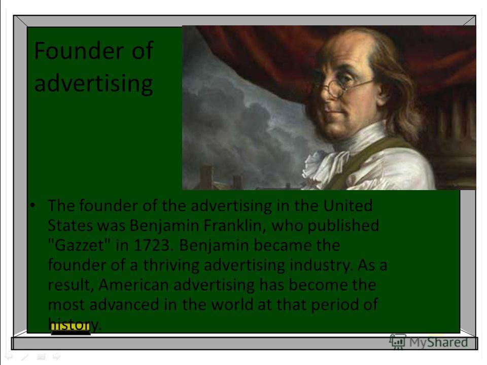 Founder of advertising The founder of the advertising in the United States was Benjamin Franklin, who published