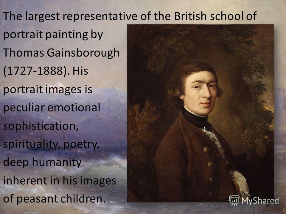 The largest representative of the British school of portrait painting by Thomas Gainsborough (1727-1888). His portrait images is peculiar emotional sophistication, spirituality, poetry, deep humanity inherent in his images of peasant children.
