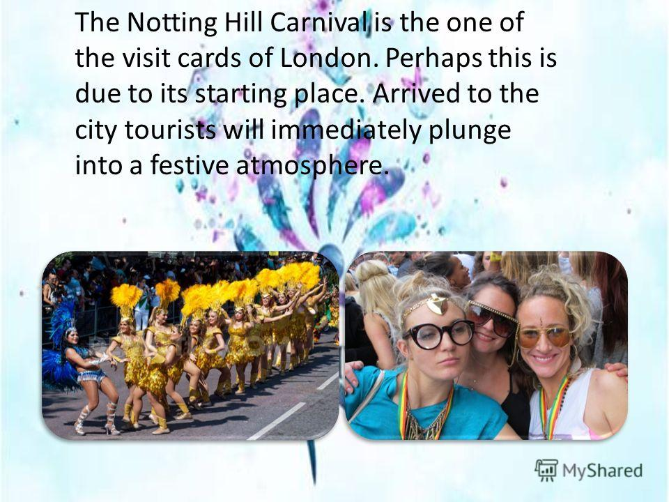 The Notting Hill Carnival is the one of the visit cards of London. Perhaps this is due to its starting place. Arrived to the city tourists will immediately plunge into a festive atmosphere.
