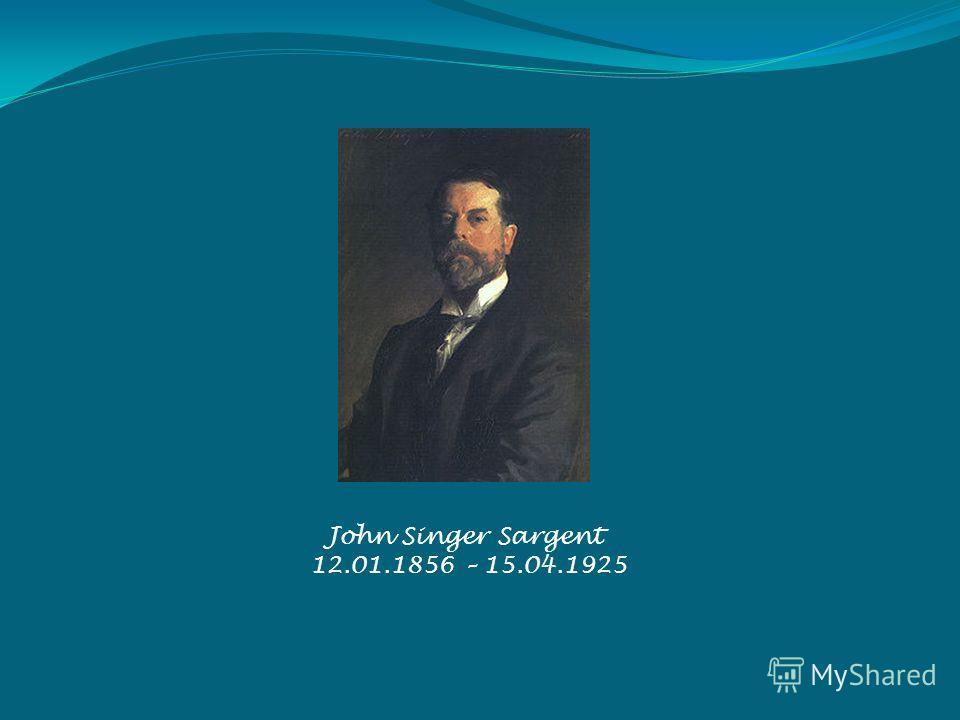 John Singer Sargent 12.01.1856 – 15.04.1925