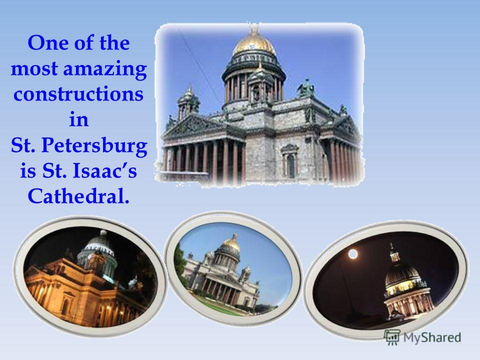 One of the most amazing constructions in St. Petersburg is St. Isaacs Cathedral.