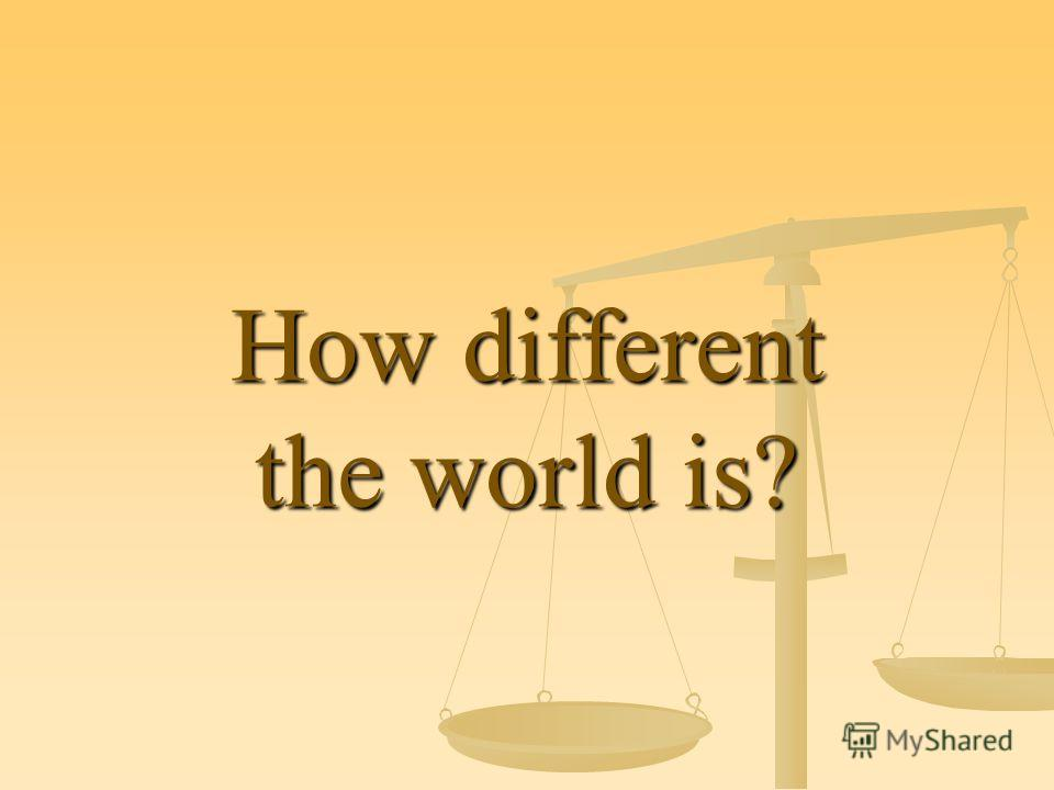 How different the world is?