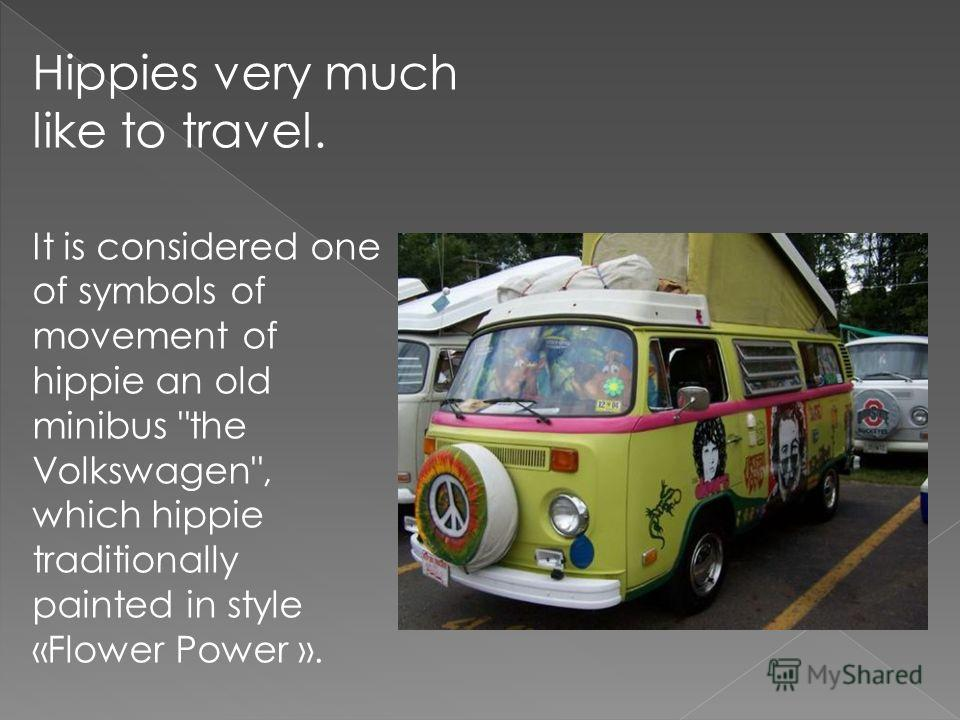 Hippies very much like to travel. It is considered one of symbols of movement of hippie an old minibus the Volkswagen, which hippie traditionally painted in style «Flower Power ».