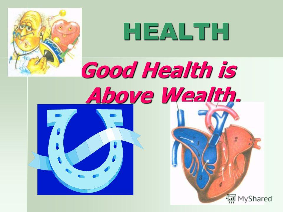 HEALTH HEALTH Good Health is Above Wealth.