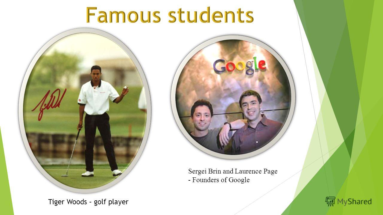 Tiger Woods – golf player Sergei Brin and Laurence Page - Founders of Google