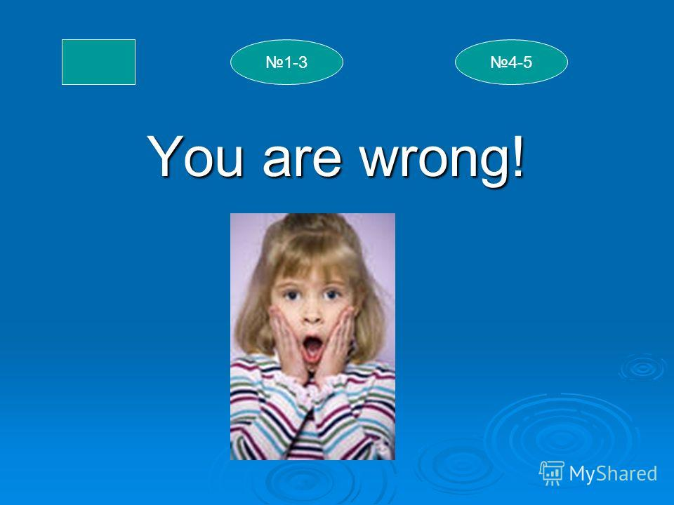 You are wrong! 1-34-5