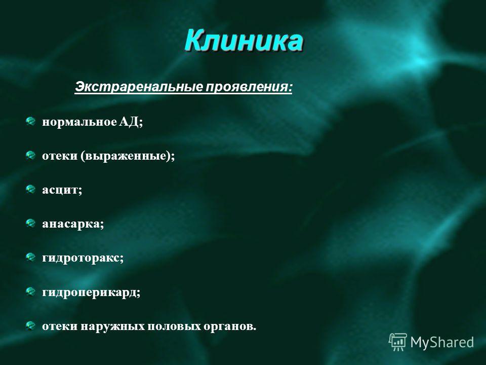 КлиникаКлиника Экстраренальные проявления: нормальное АД; отеки (выраженные); асцит; анасарка; гидроторакс; гидроперикард; отеки наружных половых органов.