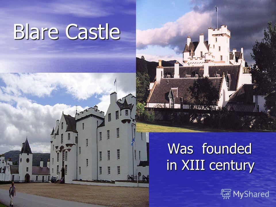 Blare Castle Was founded in XIII century Was founded in XIII century