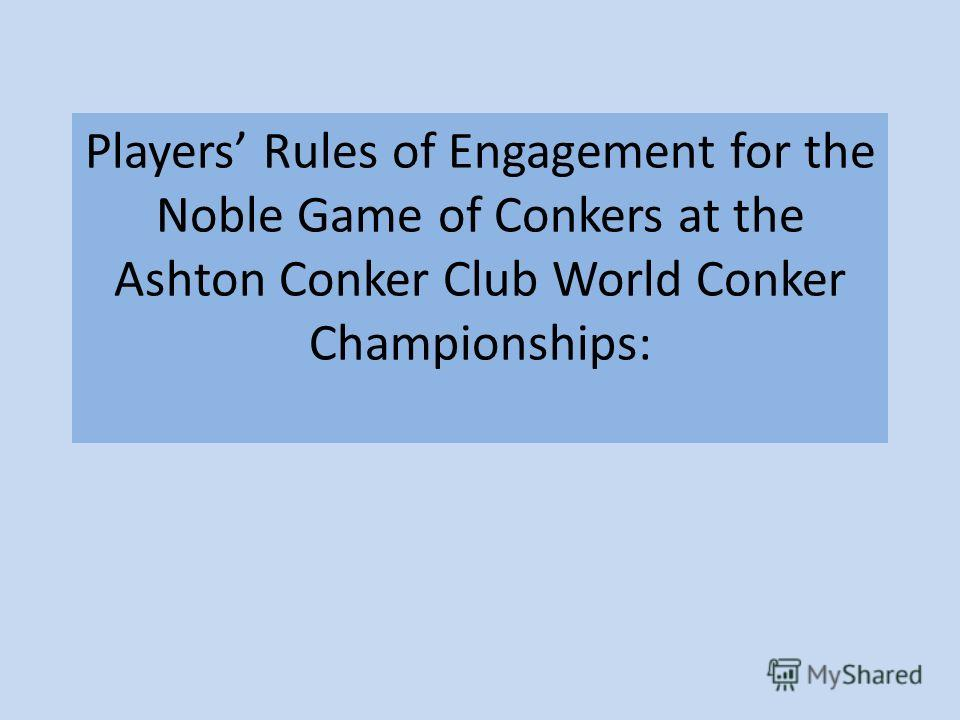 Players Rules of Engagement for the Noble Game of Conkers at the Ashton Conker Club World Conker Championships: