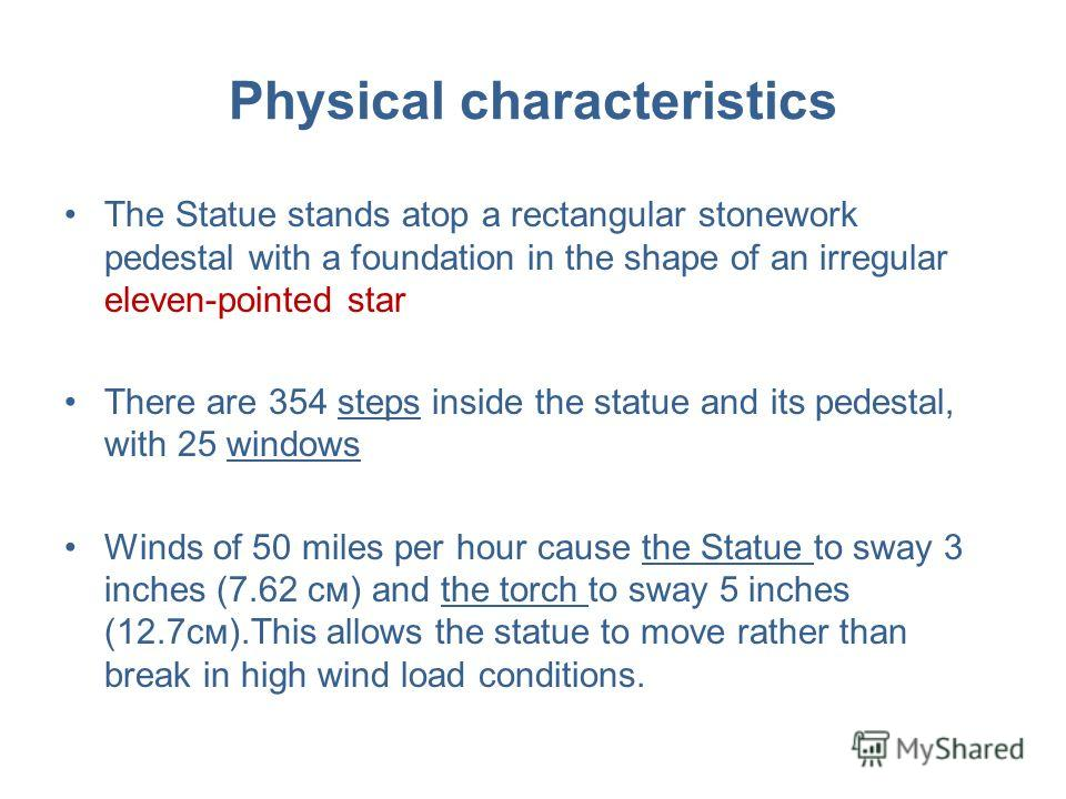 Physical characteristics The Statue stands atop a rectangular stonework pedestal with a foundation in the shape of an irregular eleven-pointed star There are 354 steps inside the statue and its pedestal, with 25 windows Winds of 50 miles per hour cau