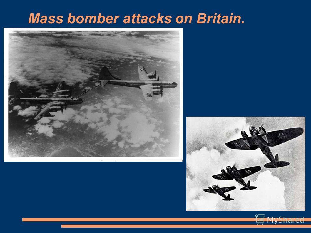 Mass bomber attacks on Britain.
