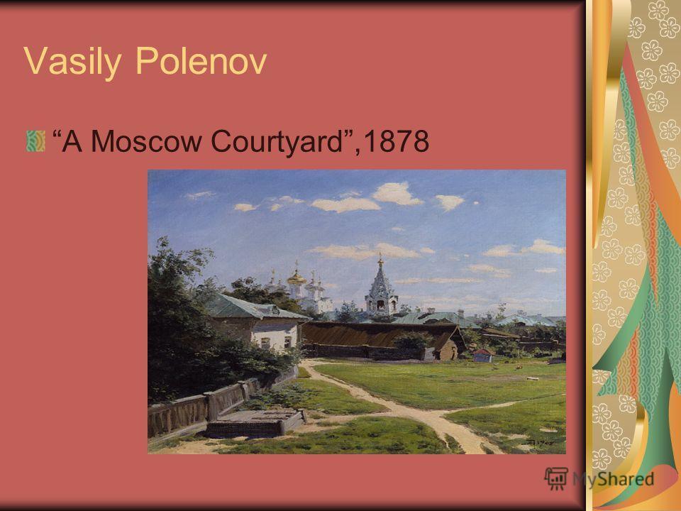 Vasily Polenov A Moscow Courtyard,1878