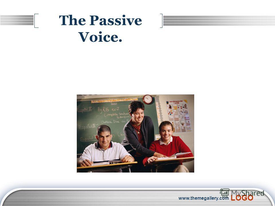 LOGO www.themegallery.com The Passive Voice.
