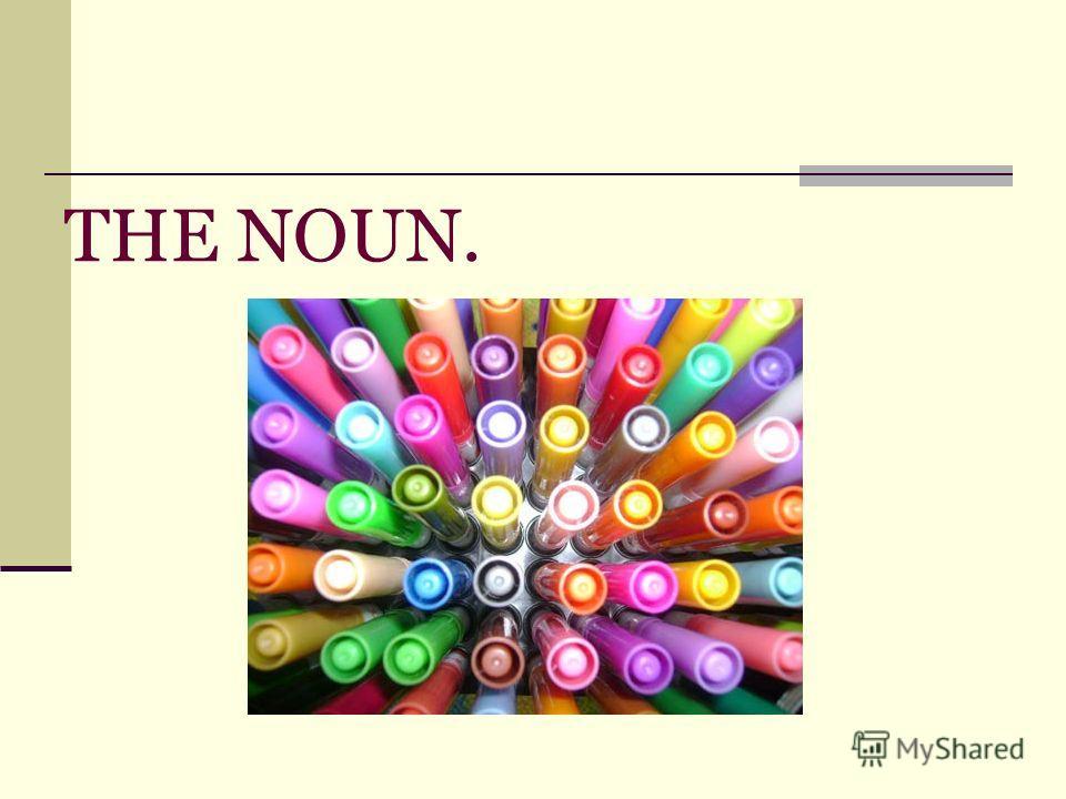THE NOUN.