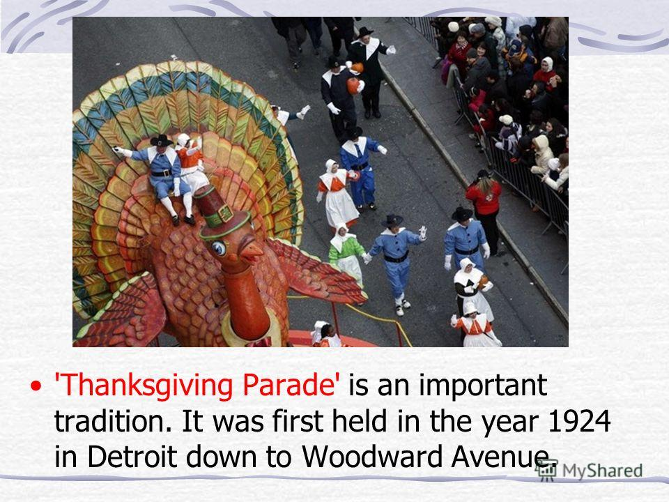 'Thanksgiving Parade' is an important tradition. It was first held in the year 1924 in Detroit down to Woodward Avenue.