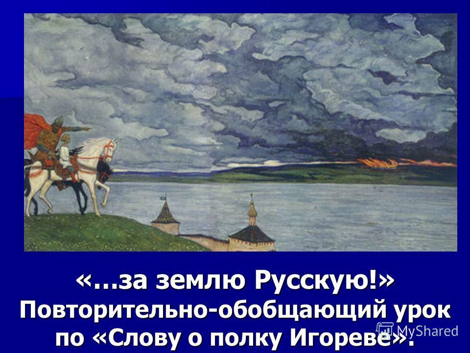 «…за землю Русскую!» Повторительно-обобщающий урок по «Слову о полку Игореве».