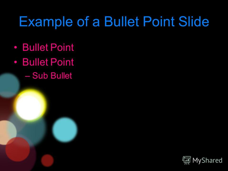 Example of a Bullet Point Slide Bullet Point –Sub Bullet