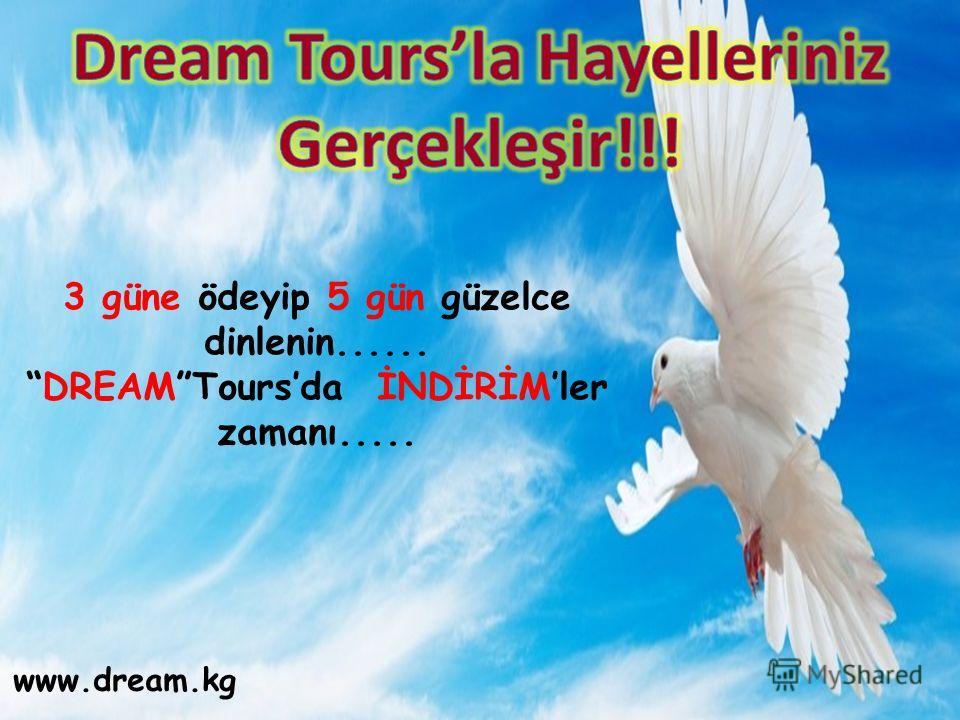 3 güne ödeyip 5 gün güzelce dinlenin...... DREAMToursda İNDİRİMler zamanı..... www.dream.kg