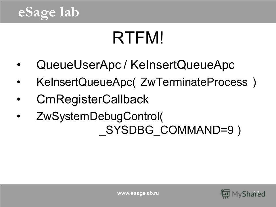 eSage lab www.esagelab.ru17 RTFM! QueueUserApc / KeInsertQueueApc KeInsertQueueApc( ZwTerminateProcess ) CmRegisterCallback ZwSystemDebugControl( _SYSDBG_COMMAND=9 )