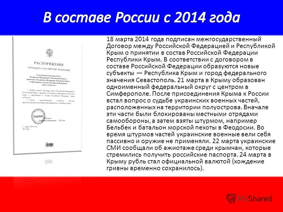 18 марта 2014 года подписан межгосударственный Договор между Российской Федерацией и Республикой Крым о принятии в состав Российской Федерации Республики Крым. В соответствии с договором в составе Российской Федерации образуются новые субъекты Респуб