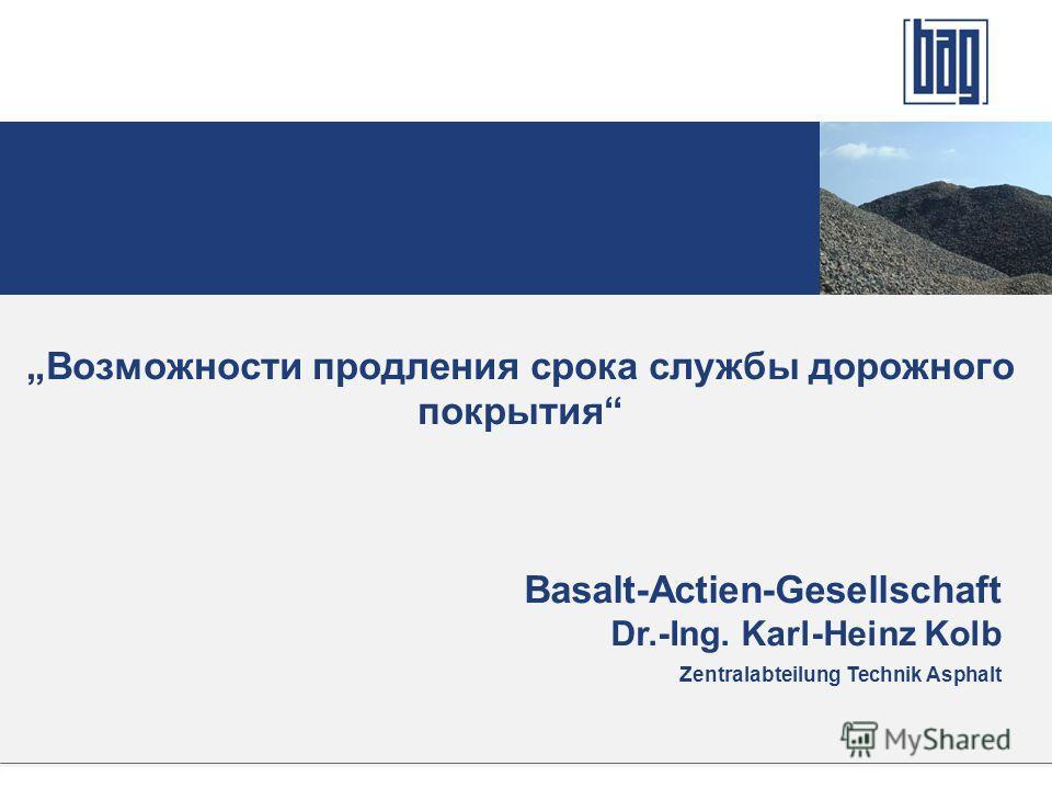 Возможности продления срока службы дорожного покрытия Basalt-Actien-Gesellschaft Dr.-Ing. Karl-Heinz Kolb Zentralabteilung Technik Asphalt