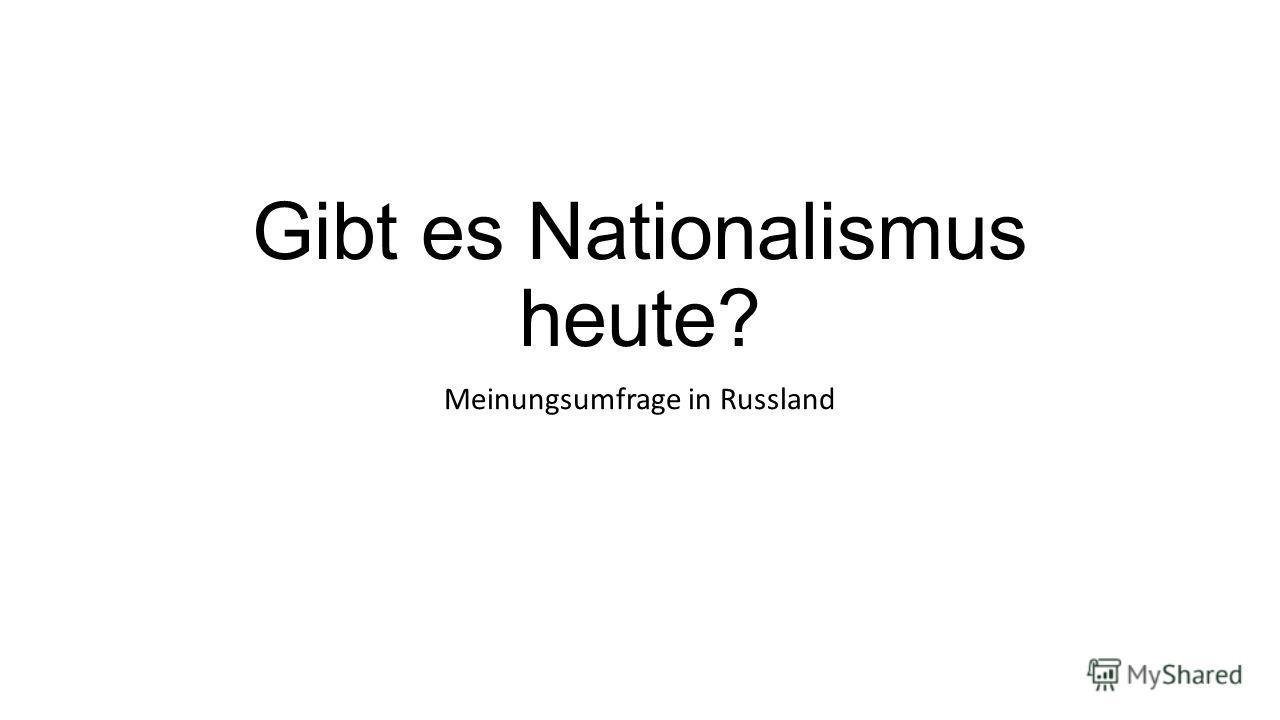 Gibt es Nationalismus heute? Meinungsumfrage in Russland