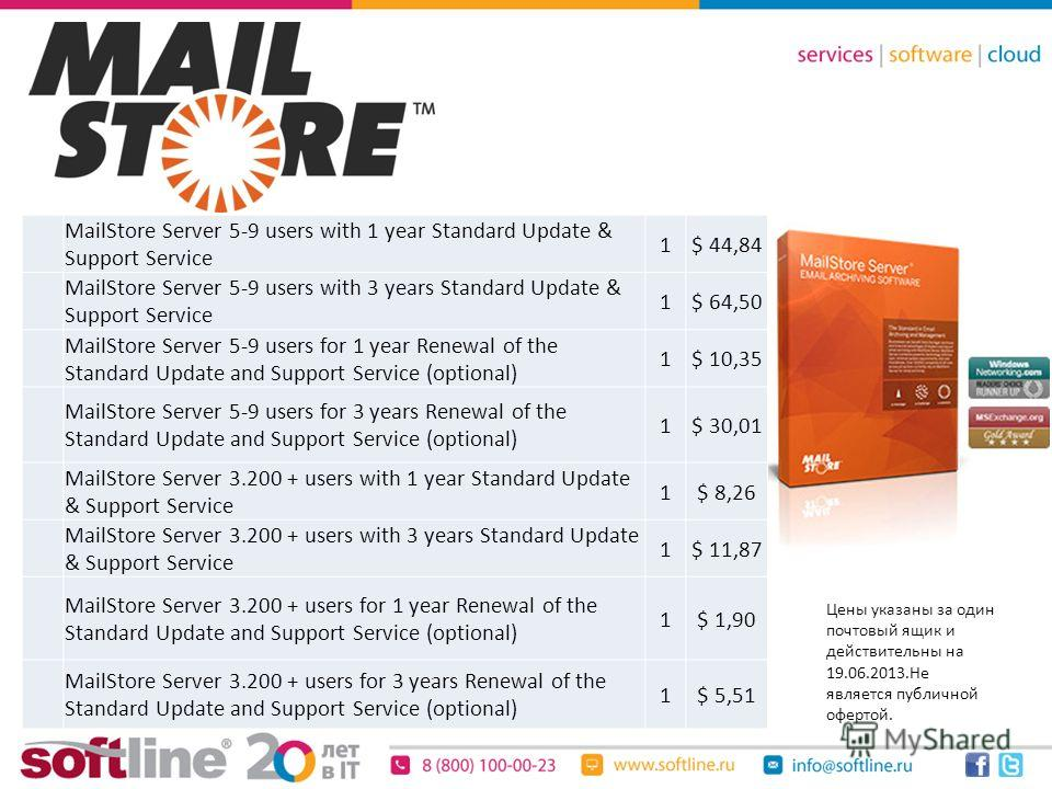 MailStore Server 5-9 users with 1 year Standard Update & Support Service 1$ 44,84 MailStore Server 5-9 users with 3 years Standard Update & Support Service 1$ 64,50 MailStore Server 5-9 users for 1 year Renewal of the Standard Update and Support Serv