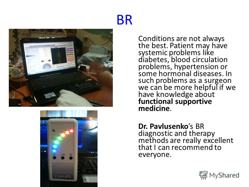 BR Conditions are not always the best. Patient may have systemic problems like diabetes, blood circulation problems, hypertension or some hormonal diseases. In such problems as a surgeon we can be more helpful if we have knowledge about functional su