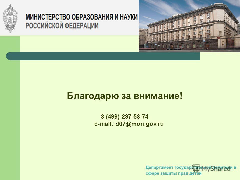 Благодарю за внимание! 8 (499) 237-58-74 e-mail: d07@mon.gov.ru