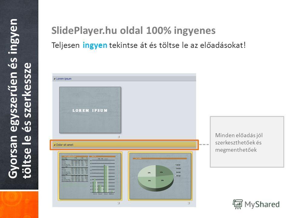 Gyorsan egyszerűen és ingyen töltse le és szerkessze SlidePlayer.hu oldal 100% ingyenes Teljesen ingyen tekintse át és töltse le az előadásokat! Minden előadás jól szerkeszthetőek és megmenthetőek