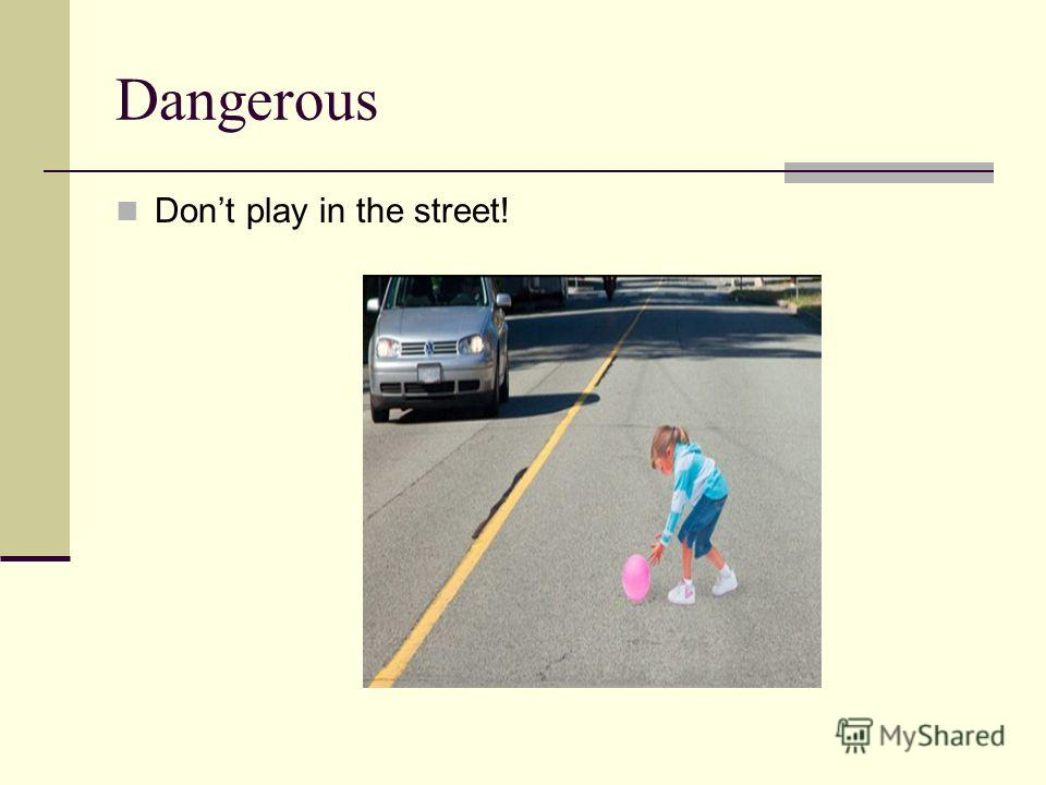 Dangerous Dont play in the street!