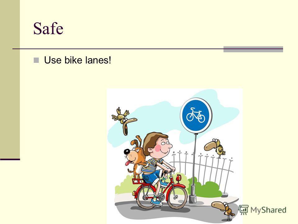 Safe Use bike lanes!