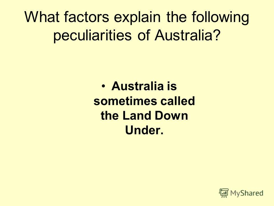 Australia is sometimes called the Land Down Under.