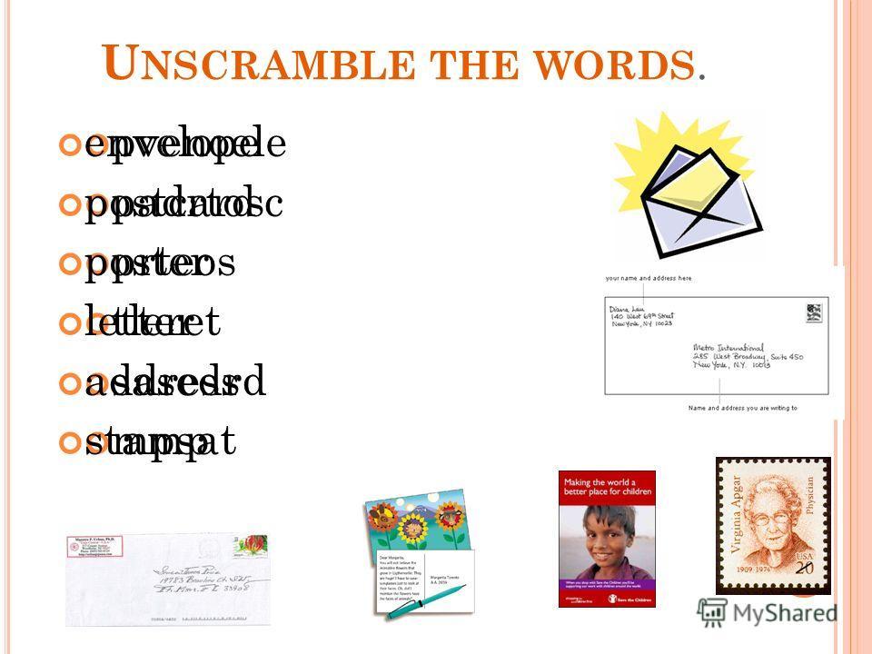 U NSCRAMBLE THE WORDS. pvenoele padrtosc prteos tleret sasedrd mpsat envelope postcard poster letter address stamp
