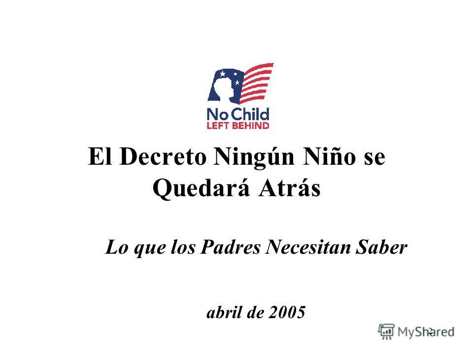 2 El Decreto Ningún Niño se Quedará Atrás Lo que los Padres Necesitan Saber abril de 2005