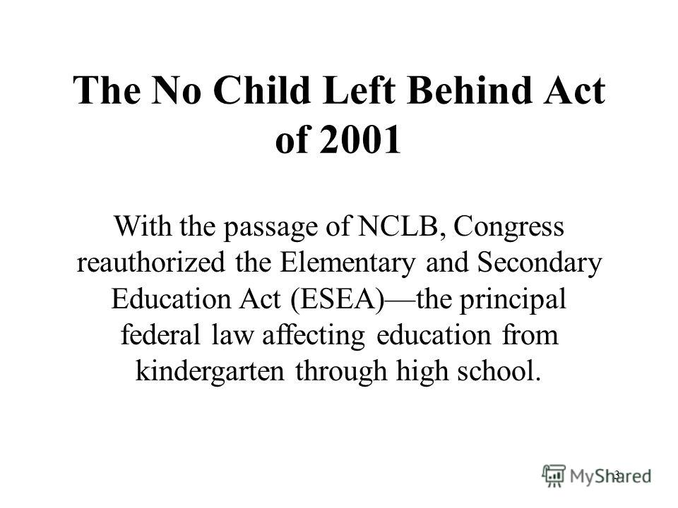 no child left behind act The no child left behind act of 2001 (nclb) was a us act of congress that reauthorized the elementary and secondary education act it included title i provisions applying to disadvantaged students.