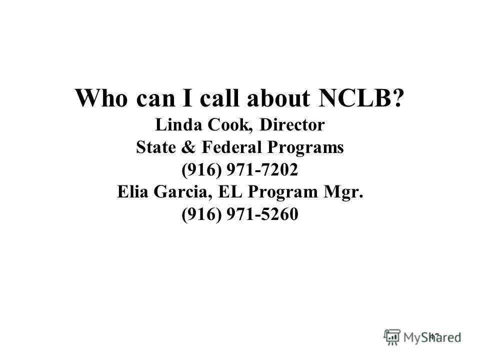 47 Who can I call about NCLB? Linda Cook, Director State & Federal Programs (916) 971-7202 Elia Garcia, EL Program Mgr. (916) 971-5260
