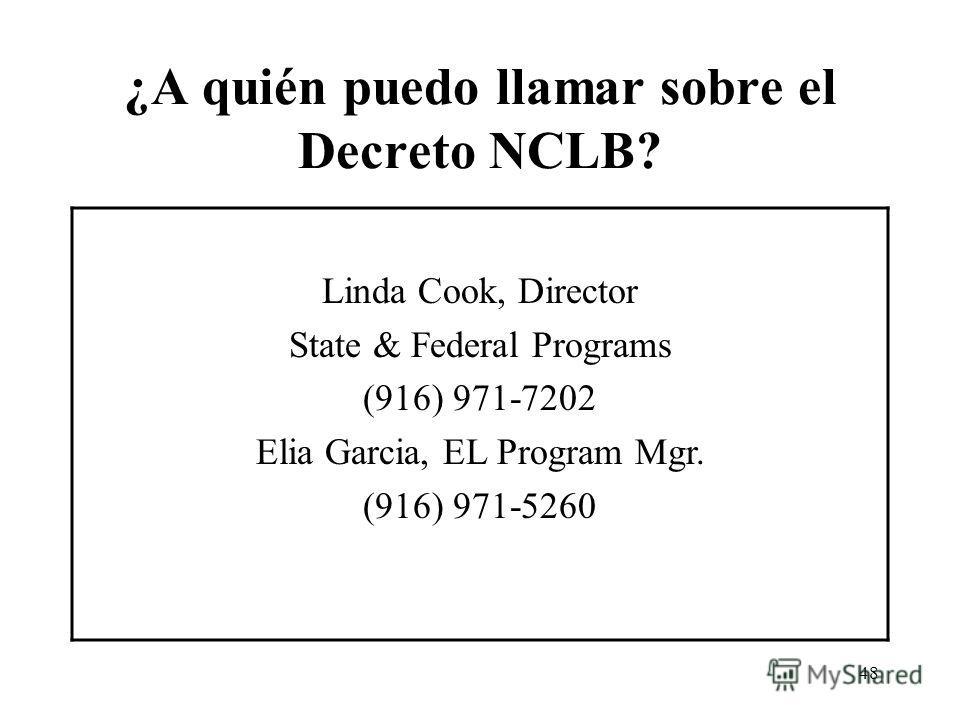 48 ¿A quién puedo llamar sobre el Decreto NCLB? Linda Cook, Director State & Federal Programs (916) 971-7202 Elia Garcia, EL Program Mgr. (916) 971-5260