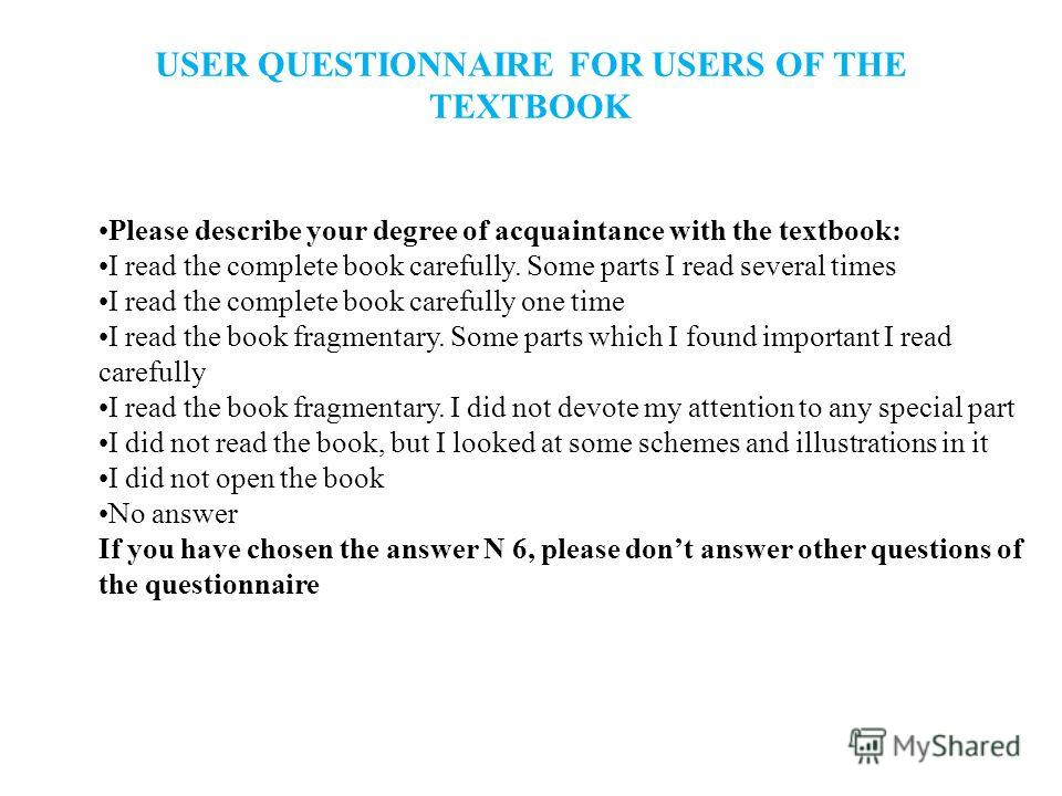 USER QUESTIONNAIRE FOR USERS OF THE TEXTBOOK Please describe your degree of acquaintance with the textbook: I read the complete book carefully. Some parts I read several times I read the complete book carefully one time I read the book fragmentary. S