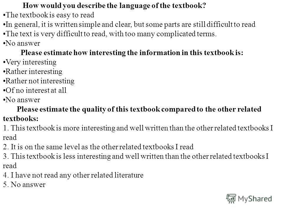 How would you describe the language of the textbook? The textbook is easy to read In general, it is written simple and clear, but some parts are still difficult to read The text is very difficult to read, with too many complicated terms. No answer Pl