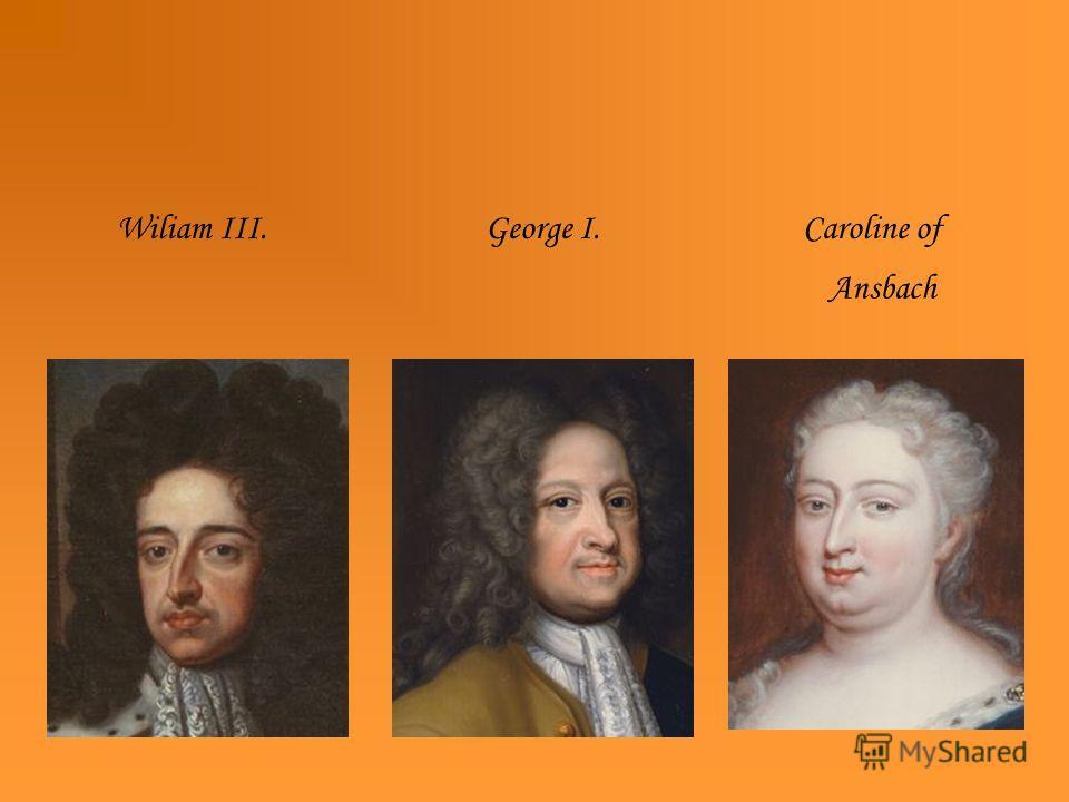 Wiliam III. George I. Caroline of Ansbach