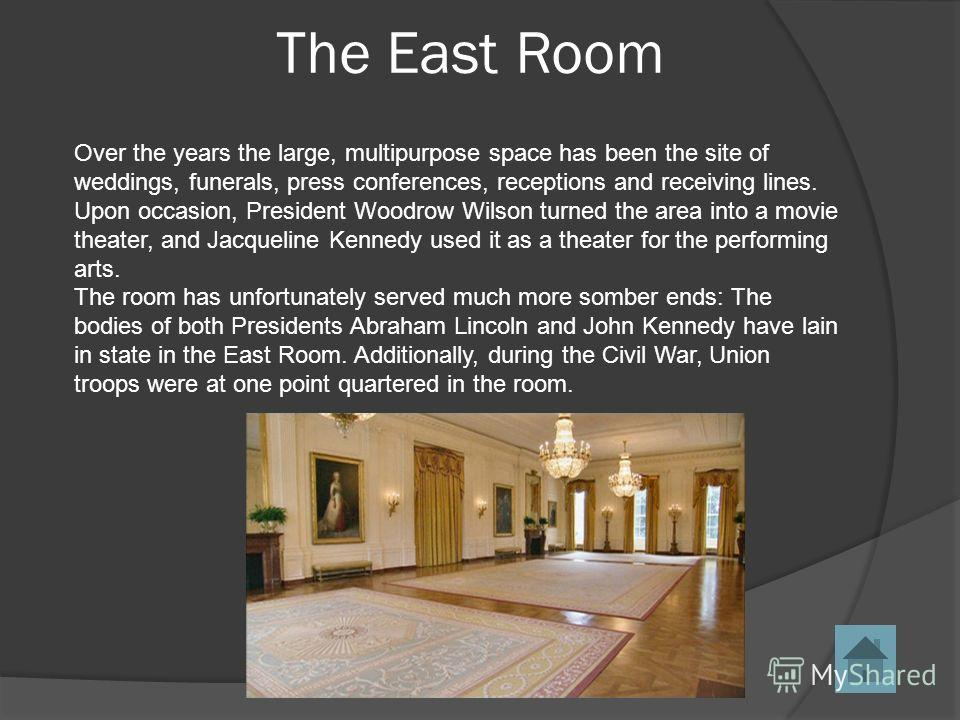 Over the years the large, multipurpose space has been the site of weddings, funerals, press conferences, receptions and receiving lines. Upon occasion, President Woodrow Wilson turned the area into a movie theater, and Jacqueline Kennedy used it as a