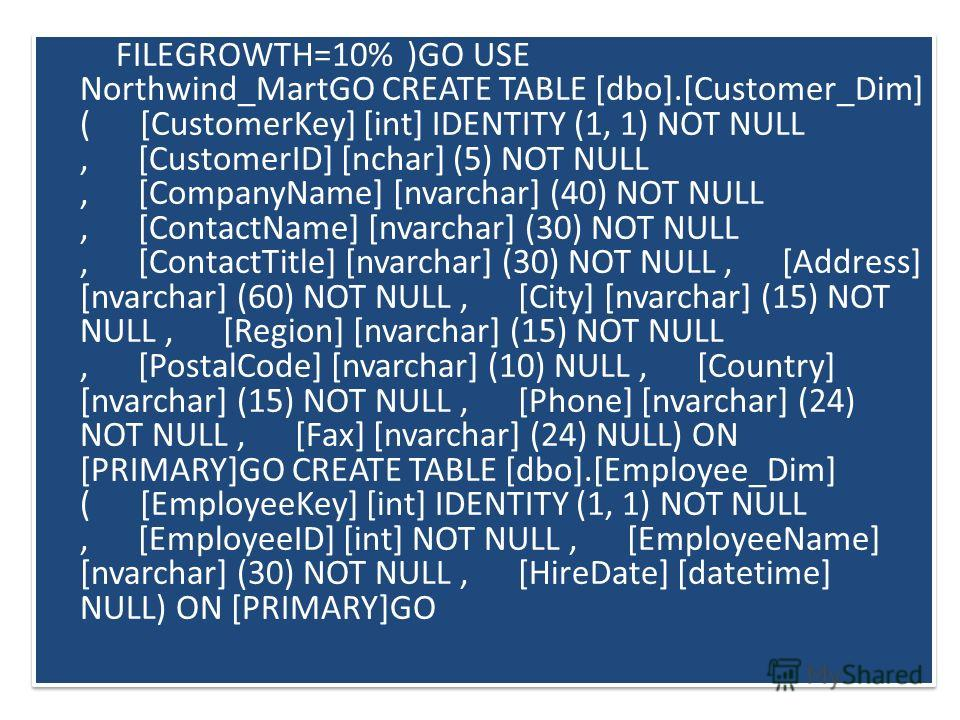 FILEGROWTH=10% )GO USE Northwind_MartGO CREATE TABLE [dbo].[Customer_Dim] ( [CustomerKey] [int] IDENTITY (1, 1) NOT NULL, [CustomerID] [nchar] (5) NOT NULL, [CompanyName] [nvarchar] (40) NOT NULL, [ContactName] [nvarchar] (30) NOT NULL, [ContactTitle