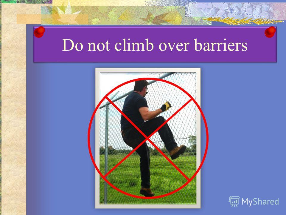 Do not climb over barriers