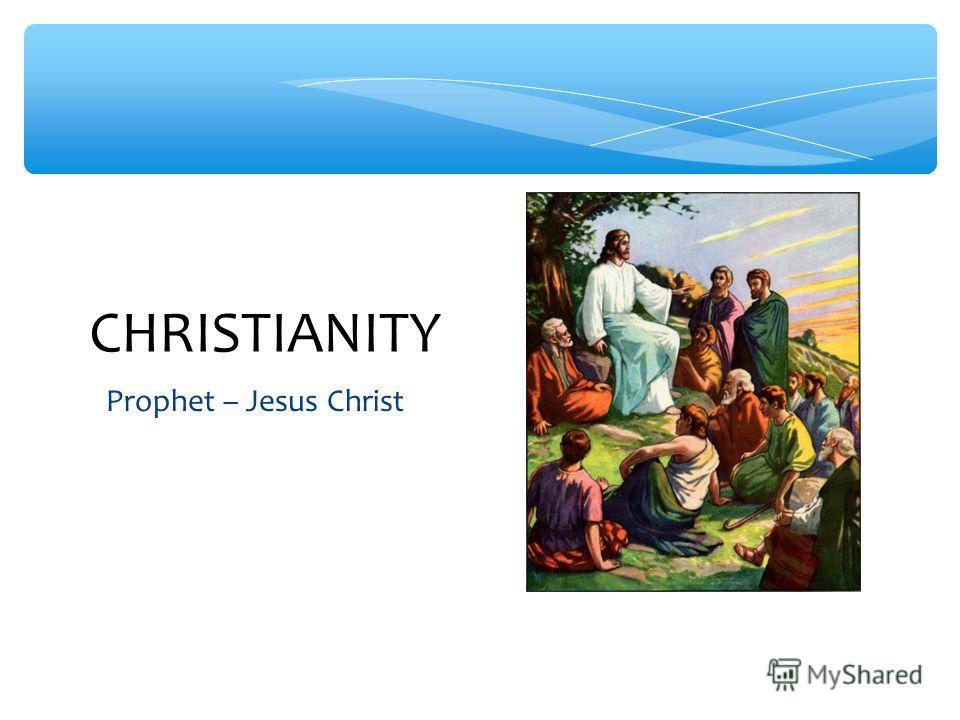 Prophet – Jesus Christ CHRISTIANITY