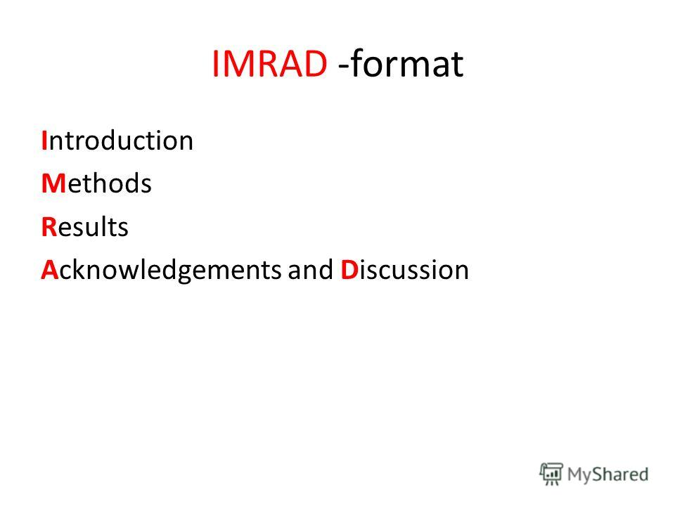 IMRAD -format Introduction Methods Results Acknowledgements and Discussion