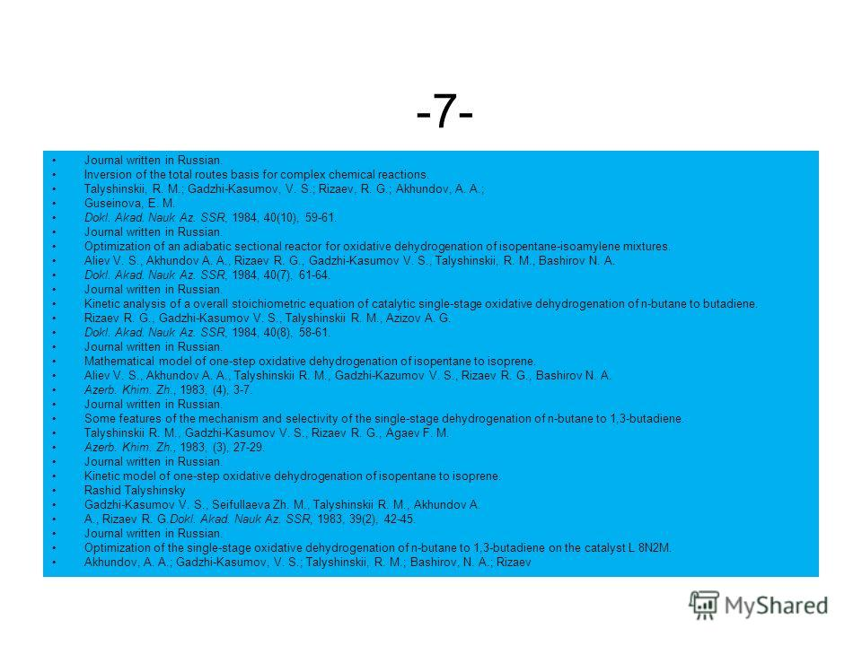 -7- Journal written in Russian. Inversion of the total routes basis for complex chemical reactions. Talyshinskii, R. M.; Gadzhi-Kasumov, V. S.; Rizaev, R. G.; Akhundov, A. A.; Guseinova, E. M. Dokl. Akad. Nauk Az. SSR, 1984, 40(10), 59-61. Journal wr
