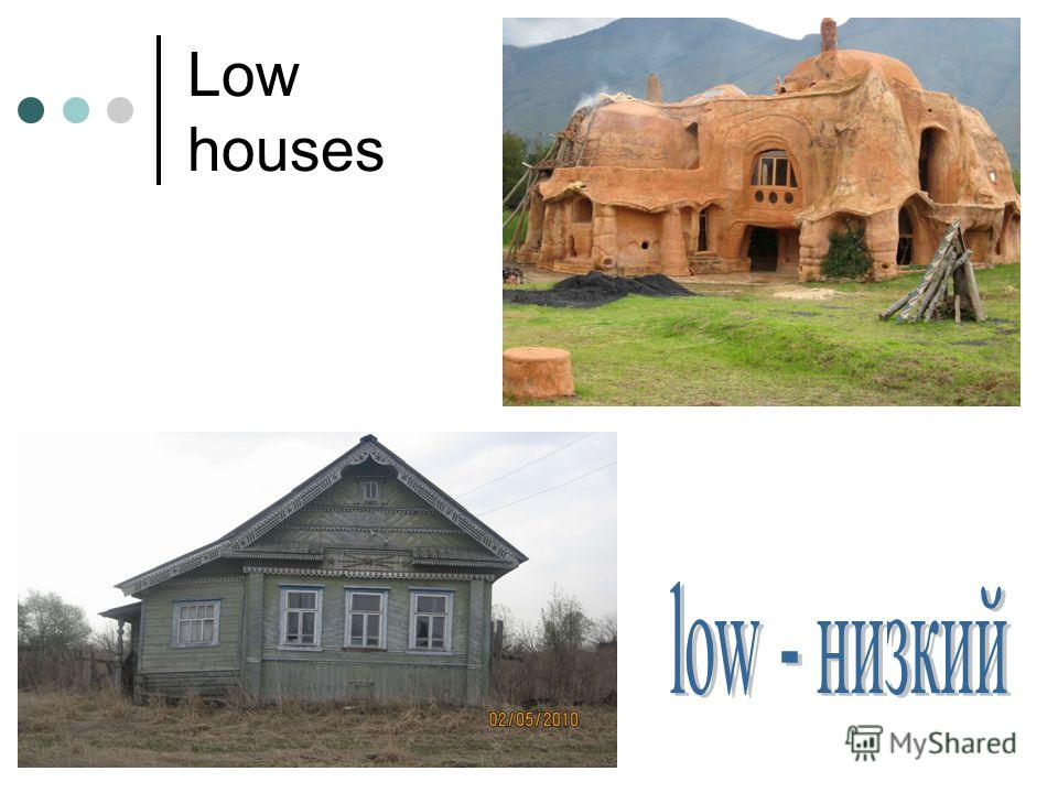 Low houses